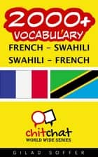2000+ Vocabulary French - Swahili ebook by Gilad Soffer