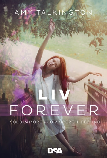 Liv forever - Solo l'amore può vincere il destino ebook by Amy Talkington