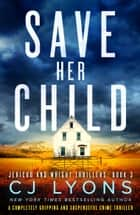 Save Her Child - A completely gripping and suspenseful crime thriller ebook by CJ Lyons