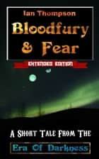 Bloodfury & Fear: A Short Tale From The Era Of Darkness eBook par Ian Thompson