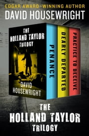 The Holland Taylor Trilogy: Penance, Dearly Departed, and Practice to Deceive - Penance, Dearly Departed, and Practice to Deceive ebook by David Housewright