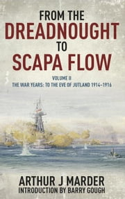 From the Dreadnought to Scapa Flow: Volume II: To The Eve of Jutland 1914-1916 ebook by Marder, Arthur