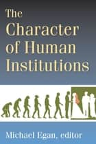 The Character of Human Institutions ebook by Michael Egan
