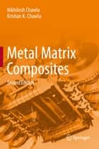 Metal Matrix Composites ebook by Nikhilesh Chawla,Krishan K. Chawla