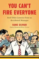 You Can't Fire Everyone ebook by Hank Gilman