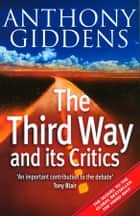 The Third Way and its Critics eBook by Anthony Giddens