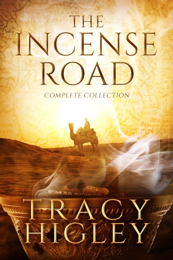 The Incense Road: Complete Collection eBook by Tracy Higley