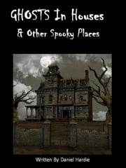 Ghosts in Houses & Other Spooky Places ebook by Daniel Hardie
