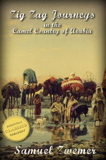 Zig Zag Journeys in the Camel Country of Arabia (Illustrated) ebook by Samuel Zwemer