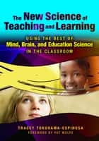 The New Science of Teaching and Learning ebook by Tracey Tokuhama-Espinosa