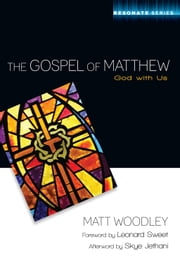 The Gospel of Matthew - God with Us ebook by Matt Woodley,Leonard Sweet,Skye Jethani