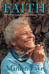 Faith - Faith Bandler, gentle activist ebook by Marilyn Lake