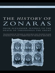 The History of Zonaras - From Alexander Severus to the Death of Theodosius the Great ebook by Thomas Banchich,Eugene Lane