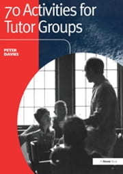 70 Activities for Tutor Groups ebook by Peter Davies