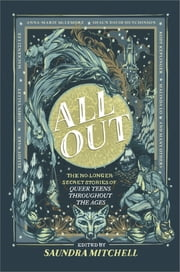 All Out: The No-Longer-Secret Stories of Queer Teens throughout the Ages ebook by Saundra Mitchell