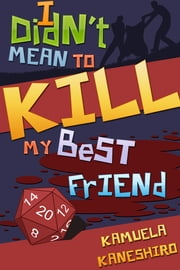 I Didn't Mean to Kill My Best Friend ebook by Kamuela Kaneshiro