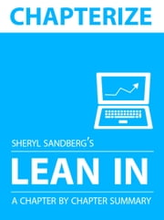 Chapterize -- Lean In by Sheryl Sandberg: Chapter by Chapter Summary ebook by John Delaney