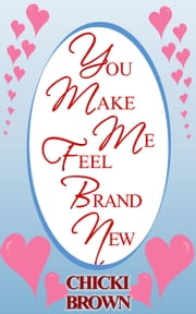 You Make Me Feel Brand New ebook by Chicki Brown