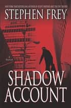 Shadow Account - A Novel ebook by Stephen Frey