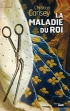 La maladie du roi eBook by Christian CARISEY