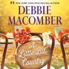 A LITTLE BIT COUNTRY audiobook by Debbie Macomber