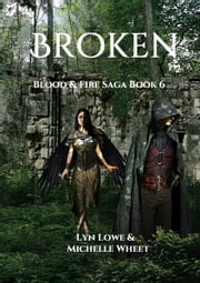 Broken (Blood & Fire Saga Book 6) ebook by Michelle Wheet,Lyn Lowe