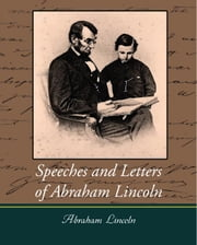 Speeches and Letters of Abraham Lincoln ebook by Abraham Lincoln