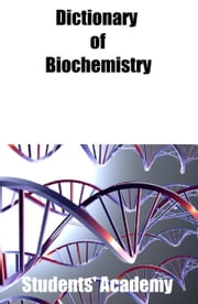 Dictionary of Biochemistry ebook by Students' Academy