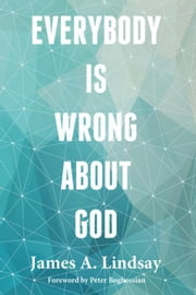 Everybody Is Wrong About God ebook by Lindsay, James A.