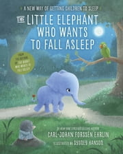 The Little Elephant Who Wants to Fall Asleep - A New Way of Getting Children to Sleep ebook by Carl-Johan Forssén Ehrlin