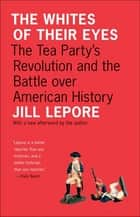 The Whites of Their Eyes ebook by Jill Lepore