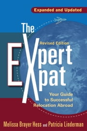 The Expert Expat - Your Guide to Successful Relocation Abroad ebook by Melissa Brayer Hess, Patricia Linderman