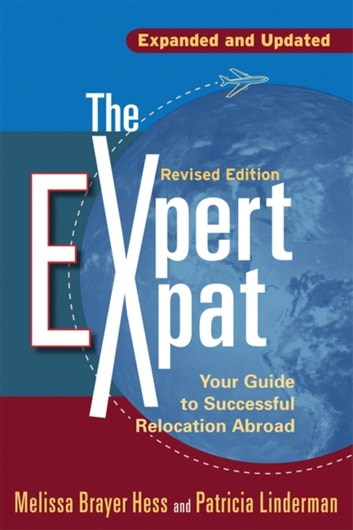 The Expert Expat - Your Guide to Successful Relocation Abroad ebook by Melissa Brayer Hess,Patricia Linderman