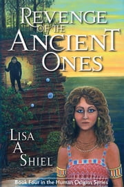 Revenge of the Ancient Ones - A Novel of Adventure, Romance & the Battle to Save the Human Race (Human Origins Series, Book 4) ebook by Lisa A. Shiel