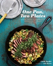 One Pan, Two Plates - More Than 70 Complete Weeknight Meals for Two ebook by Carla Snyder