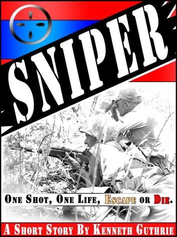"Honor #1: Sniper ""One Shot, One Life, Escape or Die"" [War Stories] ebook by Kenneth Guthrie"