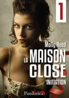 Initiation - La Maison Close, T1 ebook by Molly Reed