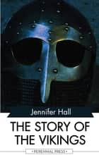 The Story of the Vikings ebook by Jennifer Hall