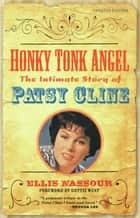 Honky Tonk Angel: The Intimate Story of Patsy Cline ebook by Ellis Nassour,Dottie West