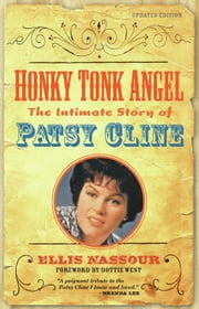 Honky Tonk Angel: The Intimate Story of Patsy Cline - The Intimate Story of Patsy Cline ebook by Ellis Nassour,Dottie West