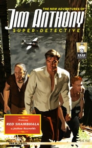 The New Adventures Of Jim Anthony, Super-Detective: Red Shambhala ebook by Josh Reynolds