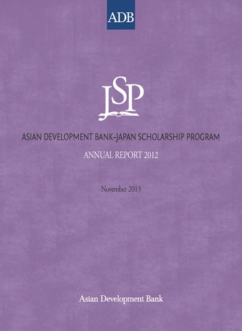 Asian Development Bank–Japan Scholarship Program - Annual Report 2012 ebook by Asian Development Bank
