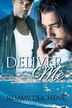 Deliver Me ebook by Remmy Duchene