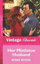 Her Mistletoe Husband (Mills & Boon Vintage Cherish) ebook by Renee Roszel