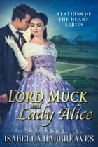 Lord Muck and Lady Alice - Stations of the Heart series, #1 ebook by Isabella Hargreaves