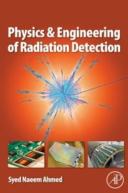 Physics and Engineering of Radiation Detection ebook by Syed Naeem Ahmed