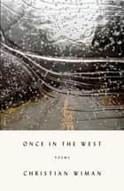 Once in the West ebook by Christian Wiman