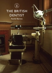 The British Dentist ebook by Rachel Bairsto