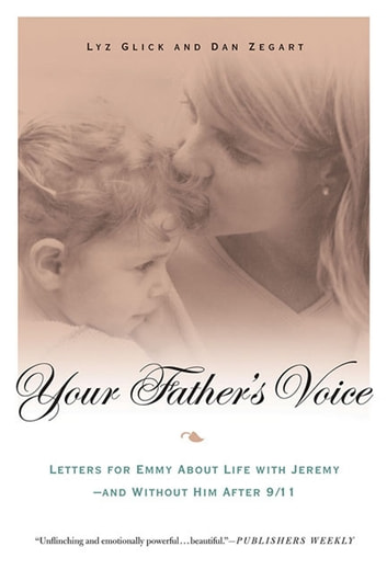 Your Father's Voice - Letters for Emmy About Life with Jeremy--and Without Him After 9/11 ebook by Lyz Glick,Dan Zegart