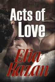 Acts of Love ebook by Elia Kazan